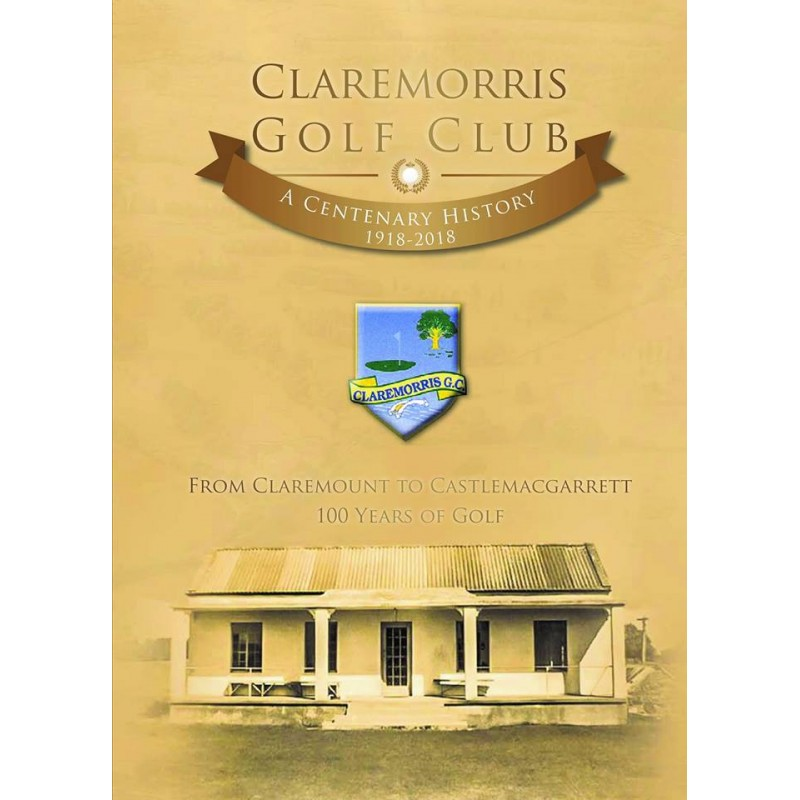 Claremorris Golf Club, A Centenary History 1918- 2018.